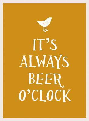 It's Always Beer O'Clock -