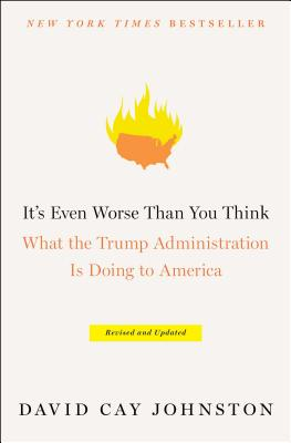 It's Even Worse Than You Think: What the Trump Administration Is Doing to America - Johnston, David Cay
