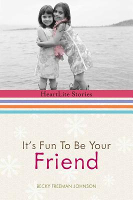 It's Fun to Be Your Friend - Johnson, Becky Freeman