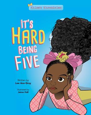 It's Hard Being Five - Gray, Lee Ann