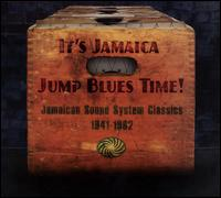 It's Jamaica Jump Blues Time! Jamaican Sound System Classics 1941-1962 - Various Artists