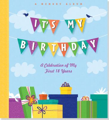 It's My Birthday!: A Memory Album: A Celebration of My First 18 Years - Smith, Rene J