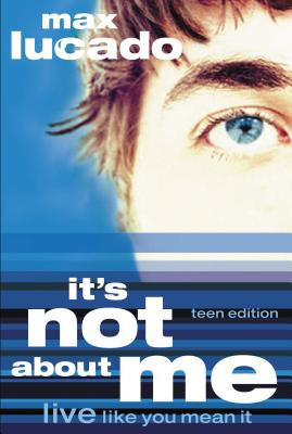 It's Not about Me Teen Edition - Lucado, Max