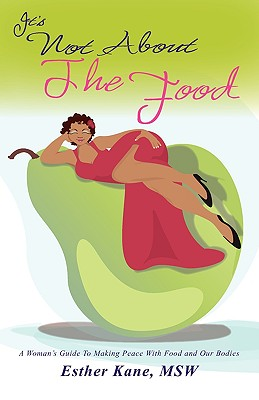 It's Not about the Food: A Woman's Guide to Making Peace with Food and Our Bodies - Kane, Esther