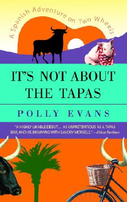 It's Not about the Tapas: A Spanish Adventure on Two Wheels - Evans, Polly