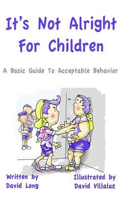 It's Not Alright - For Children - Long, David, and Villaluz, David (Illustrator)