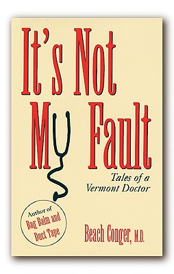 It's Not My Fault: Tales of a Vermont Doctor - Conger MD, Beach