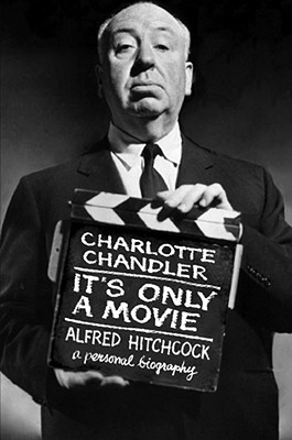 It's Only a Movie: Alfred Hitchcock: A Personal Biography - Chandler, Charlotte