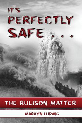 It's Perfectly Safe . . .: The Rulison Matter - Ludwig, Marilyn