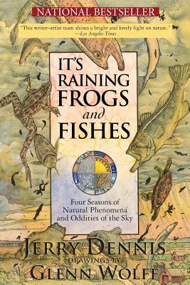 It's Raining Frogs and Fishes: Four Seasons of Natural Phenomena and Oddities of the Sky - Dennis, Jerry
