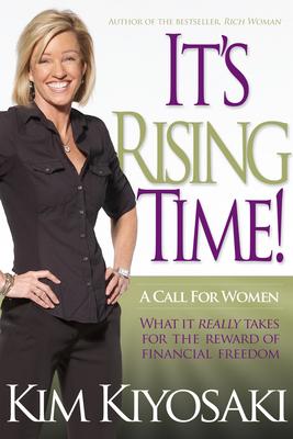 It's Rising Time!: What It Really Takes to Reach Your Financial Dreams - Kiyosaki, Kim