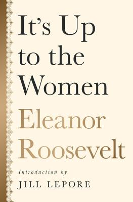 It's Up to the Women - Roosevelt, Eleanor