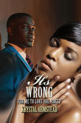 It's Wrong for Me to Love You, Part 2: Renaissance Collection - Armstead, Krystal