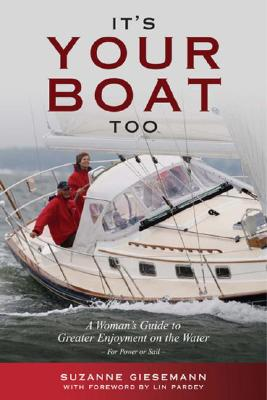 It's Your Boat Too: A Womans Guide to Greater Enjoyment on the Water - Giesemann, Suzanne