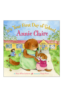 It's Your First Day of School, Annie Claire - Carlstrom, Nancy White, and Moore, Margie (Illustrator)