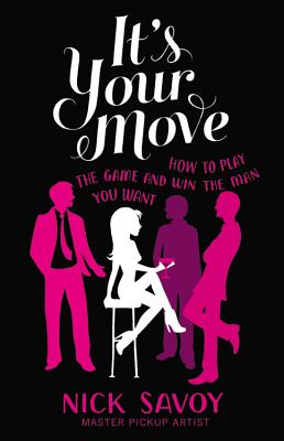 It's Your Move: How to Play the Game and Win the Man You Want - Savoy, Nick