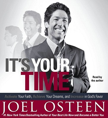 It's Your Time: Activate Your Faith, Accomplish Your Dreams, and Increase in God's Favor - Osteen, Joel (Read by)