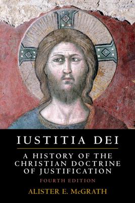 Iustitia Dei: A History of the Christian Doctrine of Justification - McGrath, Alister E.