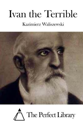 Ivan the Terrible - Waliszewski, Kazimierz, and The Perfect Library (Editor)
