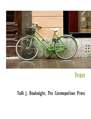 Ivan - Bouknight, Talli J, and The Cosmopolitan Press, Cosmopolitan Press (Creator)