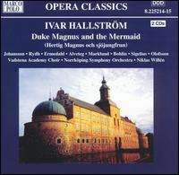 Ivar Hallström: Duke Magnus and the Mermaid - Emelie Sigelius (soprano); Eva Marklund (mezzo-soprano); Ingela Bohlin (soprano); Johan Rydh (baritone); Johan Stern (cello);...