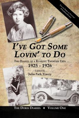 I've Got Some Lovin' to Do: The Diaries of a Roaring Twenties Teen, 1925-1926 - Tracey, Julia Park (Editor)