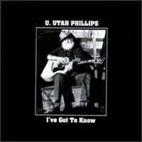 I've Got to Know - Utah Phillips