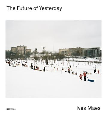 Ives Maes - the Future of Yesterday - Maes, Ives (Photographer)