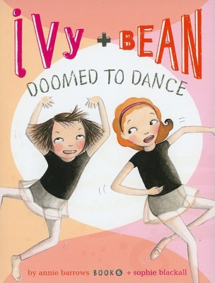 Ivy and Bean Doomed to Dance - Barrows, Annie