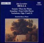 Ján Levoslav Bella: Sonata; Piece for Piano; Sonatina; Four Little Pieces; Variations Opp. 9 & 21
