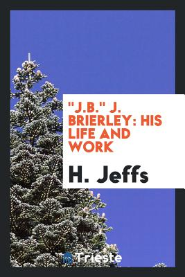 J.B. J. Brierley: His Life and Work - Jeffs, H