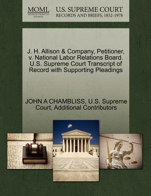 J. H. Allison & Company, Petitioner, V. National Labor Relations Board. U.S. Supreme Court Transcript of Record with Supporting Pleadings - Chambliss, John A, and Additional Contributors, and U S Supreme Court (Creator)