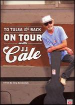 J.J. Cale: To Tulsa and Back - On Tour With J.J. Cale
