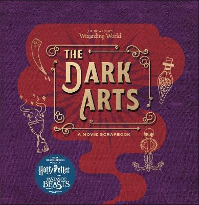 J.K. Rowling's Wizarding World - The Dark Arts: A Movie Scrapbook - Warner Bros.