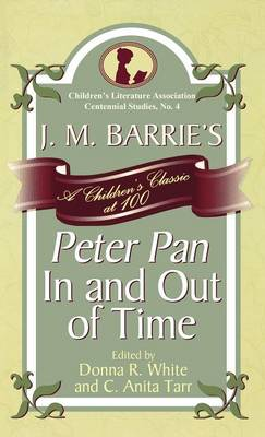 J. M. Barrie's Peter Pan in and Out of Time: A Children's Classic at 100 - White, Donna R (Editor)
