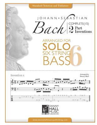 J.S.Bach Complete 2 Part Inventions Arranged for Six String Solo Bass - Hall, Danny