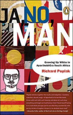 Ja, No, Man: Growing Up White in Apartheid-Era South Africa - Poplak, Richard