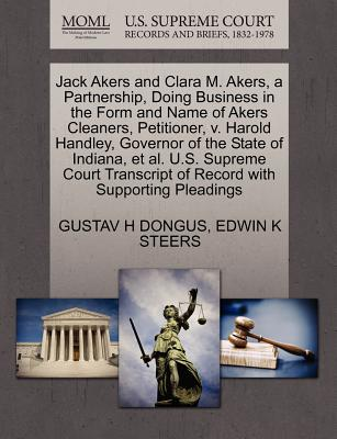Jack Akers and Clara M. Akers, a Partnership, Doing Business in the Form and Name of Akers Cleaners, Petitioner, V. Harold Handley, Governor of the State of Indiana, et al. U.S. Supreme Court Transcript of Record with Supporting Pleadings - Dongus, Gustav H, and Steers, Edwin K