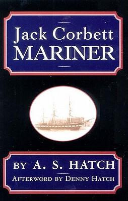 Jack Corbett: Mariner - Hatcher, A S, and Hatch, Dennison (Afterword by), and Hatch, A S