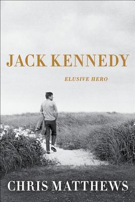 Jack Kennedy: Elusive Hero - Matthews, Chris