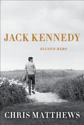 Jack Kennedy: Elusive Hero - Matthews, Chris