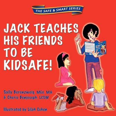 Jack Teaches His Friends to Be Kidsafe!: The Safe and Smart Series - Berenzweig, Sally, Med, MA