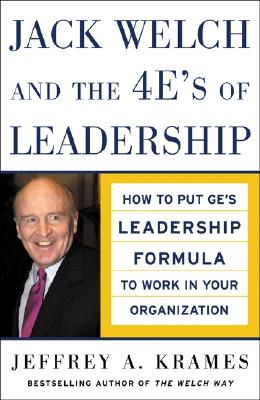 Jack Welch and the 4 E's of Leadership: How to Put Ge's Leadership Formula to Work in Your Organizaion - Krames, Jeffrey