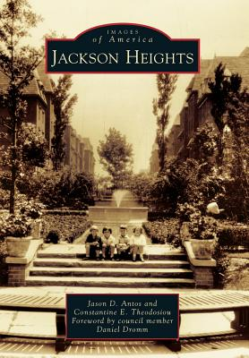Jackson Heights - Antos, Jason D, and Theodosiou, Constantine E, and Dromm, Daniel (Foreword by)