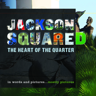 Jackson Squared: The Heart of the Quarter - Varisco, Tom (Creator), and Biguenet, John (Foreword by)