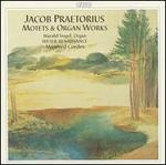 Jacob Praetorius: Motets & Organ Works