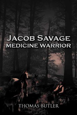 Jacob Savage: Medicine Warrior - Butler, Thomas J