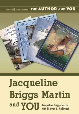 Jacqueline Briggs Martin and You - Martin, Jacqueline Briggs, and McElmeel, Sharron L