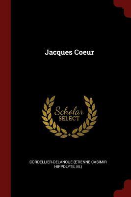 Jacques Coeur - Cordellier-Delanoue (Etienne Casimir Hip (Creator)