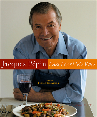 Jacques Pepin Fast Food My Way - Pepin, Jacques, and Fink, Ben (Photographer)